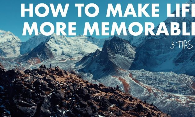 HOW TO MAKE YOUR LIFE MORE MEMORABLE (3 TIPS)