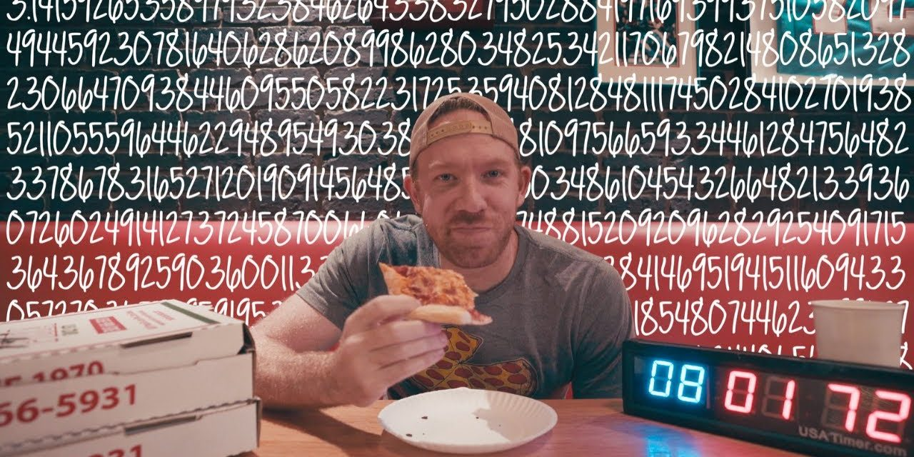 1000 digits of PI from MEMORY except every minute I eat a slice of PIZZA